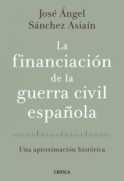 LA FINANCIACIÓN DE LA GUERRA CIVIL ESPAÑOLA : UNA APROXIMACIÓN HISTÓRICA