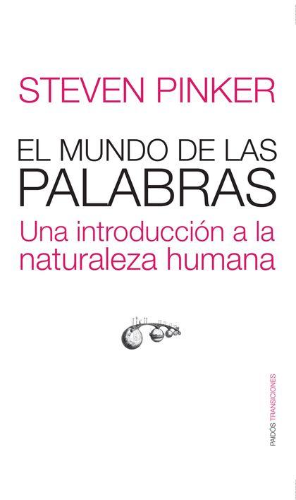 EL MUNDO DE LAS PALABRAS: UNA INTRODUCCIÓN A LA NATURALEZA HUMANA