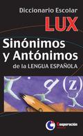 DICCIONARIO ESCOLAR LUX SINÓNIMOS Y ANTÓNIMOS. SINÓNIMOS Y ANTÓNIMOS DE LA LENGUA ESPAÑOLA