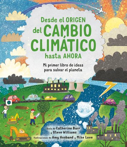 ATT.DESDE EL ORIGEN DEL CAMBIO CLIMATICO. MI PRIMER LIBRO DE IDEAS PARA SALVAR EL PLANETA