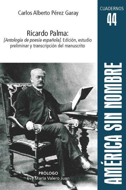 RICARDO PALMA: [ANTOLOGÍA DE POESÍA ESPAÑOLA]. EDICIÓN, ESTUDIO PRELIMINAR Y TRA