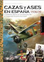 CAZAS Y ASES EN ESPAÑA 1936/39 (IMAGENES DE GUERRA 40)
