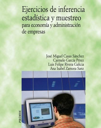 EJERCICIOS DE INFERENCIA ESTADÍSTICA Y MUESTREO PARA ECONOMÍA Y ADMINISTRACIÓN DE EMPRESAS