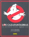 LOS CAZAFANTASMAS:LA HISTORIA VISUAL DEFINITIVA. LA HISTORIA VISUAL DEFINITIVA
