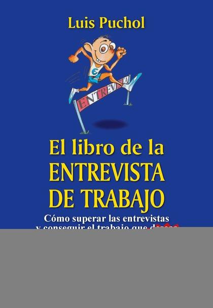 EL LIBRO DE LA ENTREVISTA DE TRABAJO. CÓMO SUPERAR LAS ENTREVISTAS Y CONSEGUIR EL TRABAJO QUE D