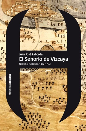 EL SEÑORÍO DE VIZCAYA : NOBLES Y FUEROS, C. 1452-1727