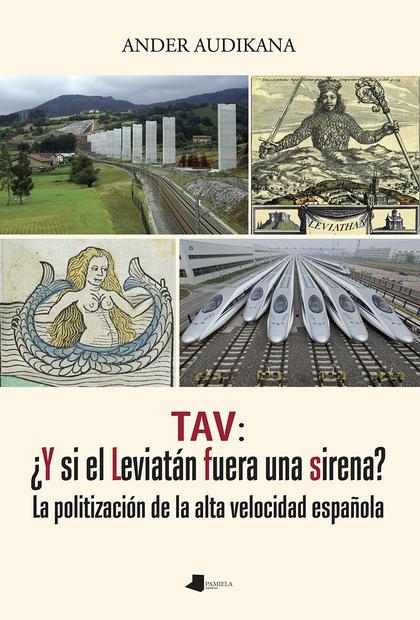TAV: ¿Y SI EL LEVIATÁN FUERA UNA SIRENA?. LA POLITIZACIÓN DE LA ALTA VELOCIDAD ESPAÑOLA