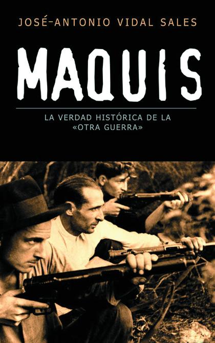 MAQUIS: LA VERDAD HISTÓRICA DE LA ´OTRA GUERRA´