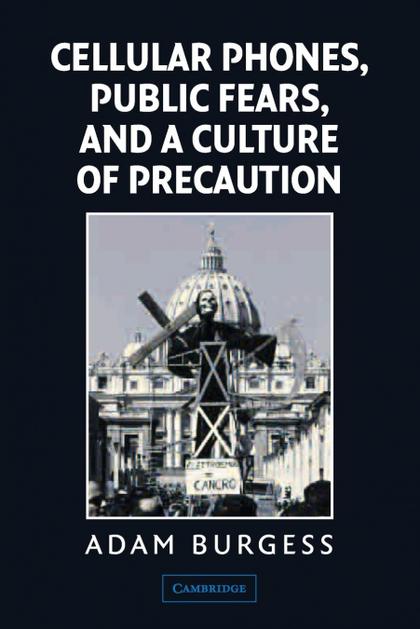 CELLULAR PHONES, PUBLIC FEARS, AND A CULTURE OF PRECAUTION