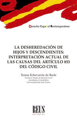 LA DESHEREDACIÓN DE HIJOS Y DESCENDIENTES. INTERPRETACIÓN ACTUAL DE LAS CAUSAS DEL ARTÍCULO 853