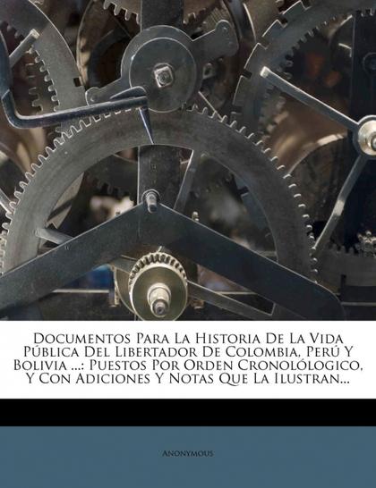 DOCUMENTOS PARA LA HISTORIA DE LA VIDA PÚBLICA DEL LIBERTADOR DE COLOMBIA, PERÚ