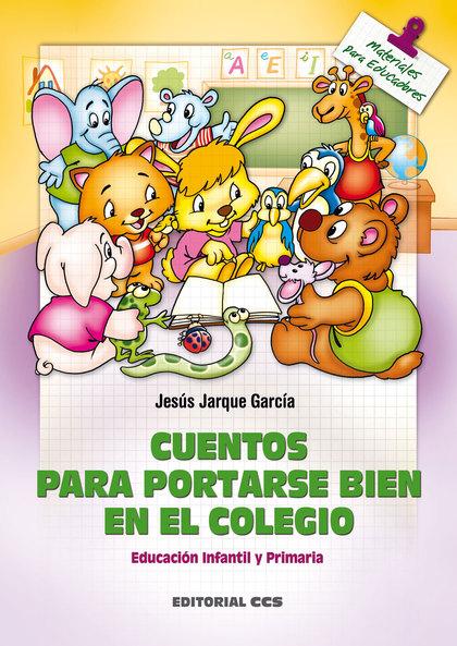 CUENTOS PARA PORTARSE BIEN EN EL COLEGIO: EDUCACIÓN INFANTIL Y PRIMARI