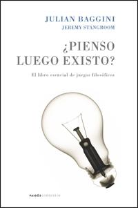 ¿PIENSO LUEGO EXISTO? : EL LIBRO ESENCIAL DE JUEGOS FILOSÓFICOS