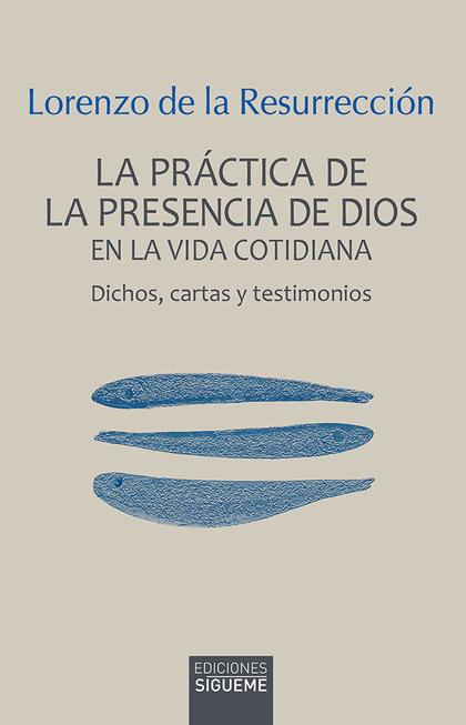PRACTICA DE LA PRESENCIA DE DIOS EN LA VIDA COTIDIANA, LA. DICHOS, CARTAS Y TESTIMONIOS