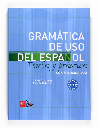 GRAMÁTICA DE USO DEL ESPAÑOL, TEORÍA Y PRÁCTICA, NIVEL B1-B2