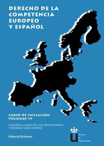 DERECHO DE LA COMPETENCIA EUROPEO Y ESPAÑOL. CURSO DE INICIACIÓN. VOLÚMEN IV.