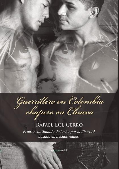 GUERRILLERO EN COLOMBIA, CHAPERO EN CHUECA.