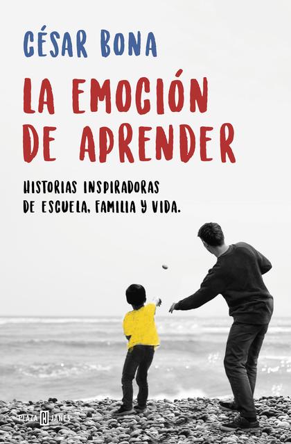 LA EMOCIÓN DE APRENDER. HISTORIAS INSPIRADORAS DE ESCUELA, FAMILIA Y VIDA