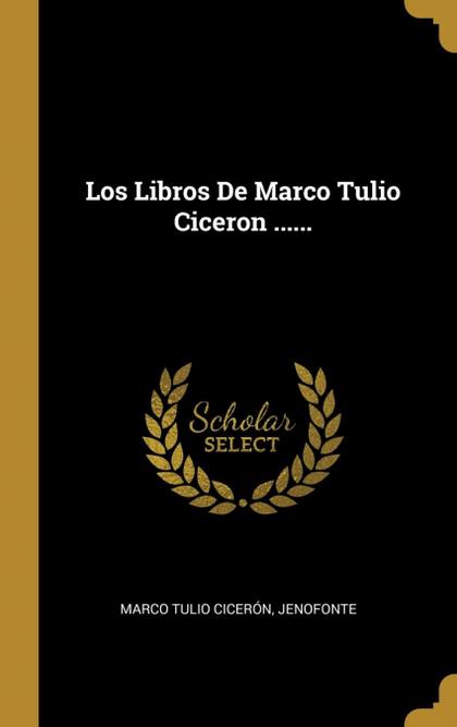 LOS LIBROS DE MARCO TULIO CICERON .......