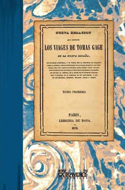Los viages de Tomas Gage en la Nueva España. Tomo I