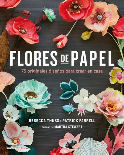FLORES DE PAPEL. 75 ORIGINALES DISEÑOS PARA CREAR EN CASA
