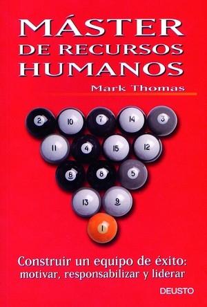 MASTER DE RECURSOS HUMANOS: CONSTRUIR UN EQUIPO DE ÉXITO : MOTIVAR, RE