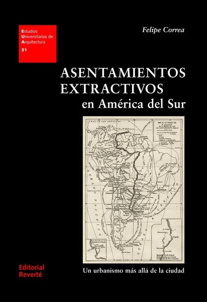 ASENTAMIENTOS EXTRACTIVOS EN AMÉRICA DEL SUR                                    UN URBANISMO MÁ