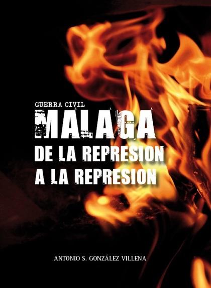 GUERRA CIVIL EN MÁLAGA. DE LA REPRESIÓN A LA REPRESIÓN