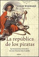 LA REPÚBLICA DE LOS PIRATAS : LA VERDADERA HISTORIA DE LOS PIRATAS DEL CARIBE