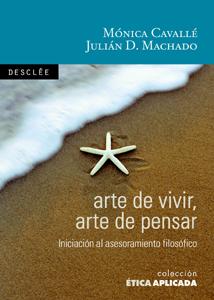 ARTE DE VIVIR, ARTE DE PENSAR : INTRODUCCIÓN AL ASESORAMIENTO FILOSÓFICO