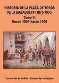 VOL V HISTORIA DE LA PLAZA DE TOROS DE LA MALAGUETA (1876-1936) DESDE 1901 HAST.