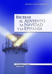 RECREAR EL ADVIENTO, LA NAVIDAD Y LA EPIFANÍA