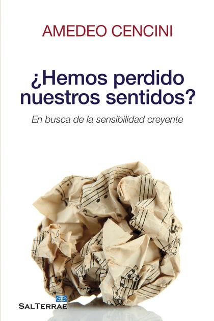 ¿HEMOS PERDIDO NUESTROS SENTIDOS? : EN BUSCA DE LA SENSIBILIDAD CREYENTE