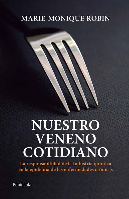 NUESTRO VENENO COTIDIANO (PROVISIONAL) : LA RESPONSIBILIDAD DE LA INDUSTRIA QUÍMICA EN LA EPIDE