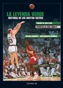 LA LEYENDA VERDE. HISTORIA DE LOS BOSTON CELTICS. HISTORIA DE LOS BOSTON CELTICS