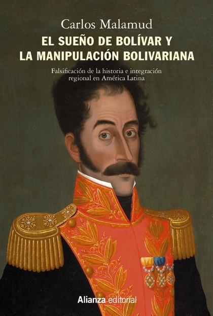 EL SUEÑO DE BOLÍVAR Y LA MANIPULACIÓN BOLIVARIANA. FALSIFICACIÓN DE LA HISTORIA E INTEGRACIÓN R