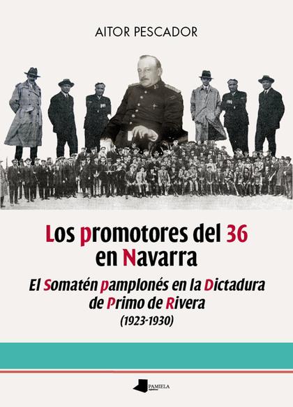 LOS PROMOTORES DEL 36 EN NAVARRA. EL SOMATÉN PAMPLONÉS EN LA DICTADURA DE PRIMO DE RIVERA (1923