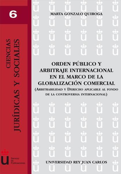 ORDEN PÚBLICO Y ARBITRAJE INTERNACIONAL EN EL MARCO DE LA GLOBALIZACIÓN COMERCIAL : ARBITRABILI