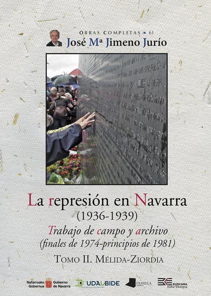 LA REPRESIÓN EN NAVARRA (1936-1939) TOMO II. MÉLIDA-ZIORDIA. TRABAJO DE CAMPO Y ARCHIVO (FINALE