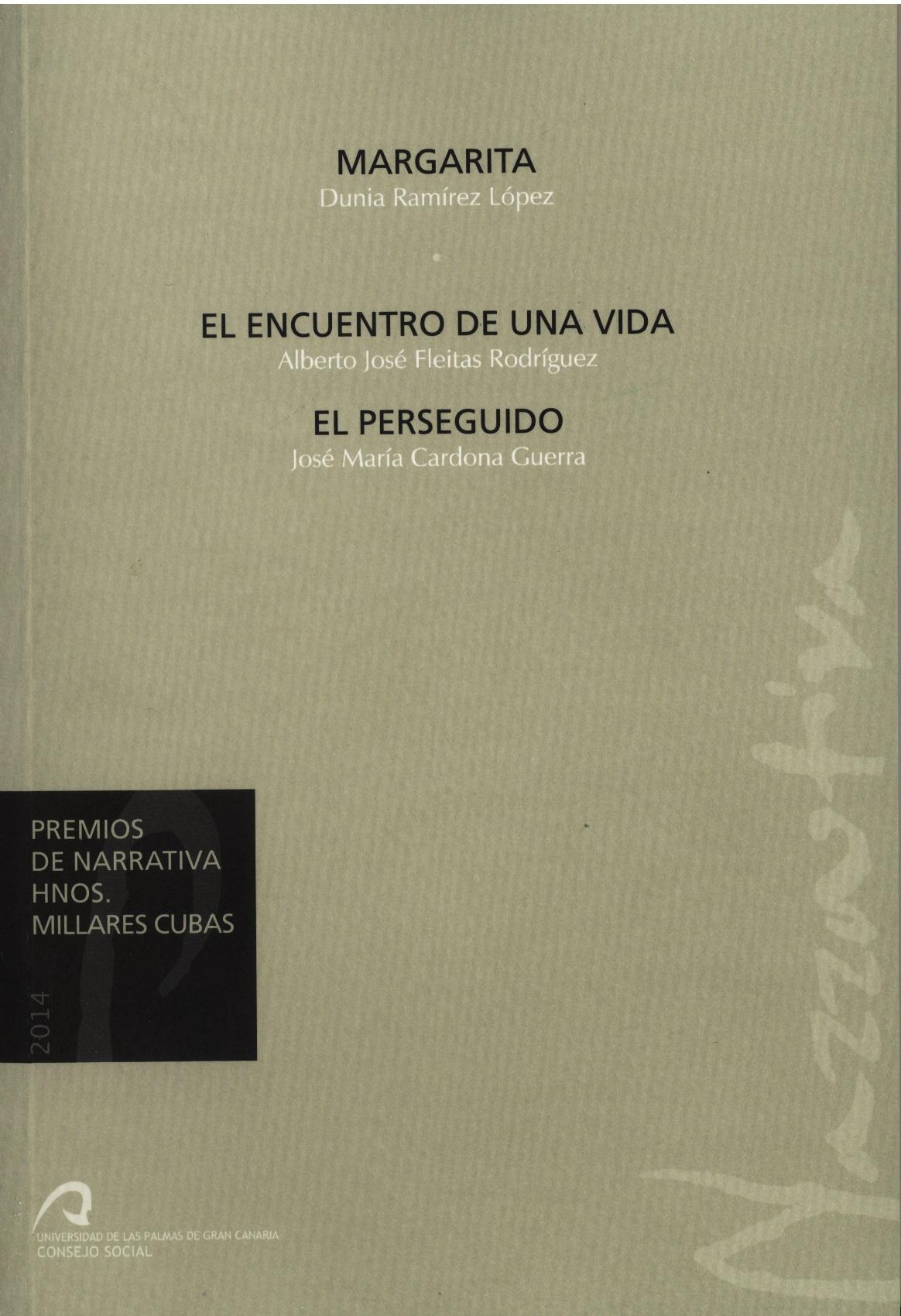 PREMIOS DE NARRATIVA HNOS. MILLARES CUBAS 2014 : MARGARITA  EL ENCUENTRO DE UNA VIDA  EL PERSEG
