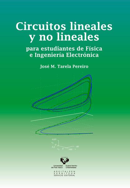 CIRCUITOS LINEALES Y NO LINEALES PARA ESTUDIANTES DE F¡SICA E INGENIER¡A ELECTRÓ.