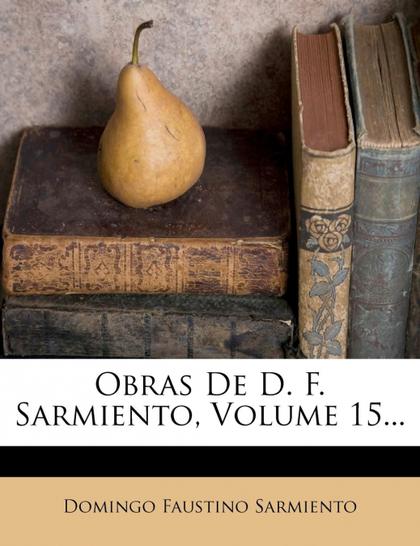 OBRAS DE D. F. SARMIENTO, VOLUME 15...