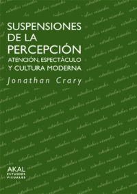 SUSPENSIONES DE LA PERCEPCIÓN: ATENCIÓN, ESPECTÁCULO Y CULTURA MODERNA
