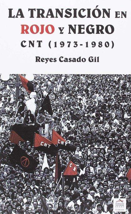 LA TRANSICIÓN EN ROJO Y NEGRO.. CNT (1973-1980)