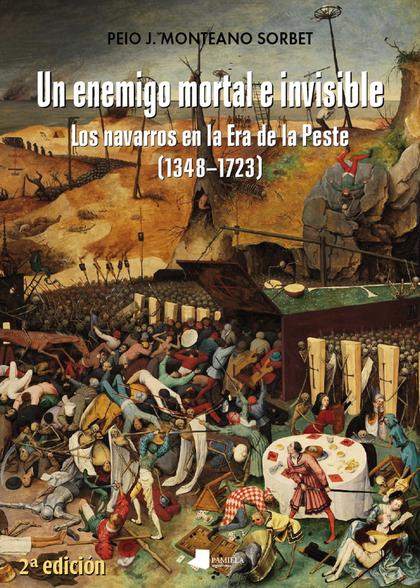 UN ENEMIGO MORTAL E INVISIBLE. LOS NAVARROS EN LA ERA DE LA PESTE (1348-1723)