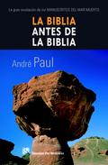 LA BIBLIA ANTES DE LA BIBLIA : LA GRAN REVELACIÓN DE LOS MANUSCRITOS DEL MAR MUERTO
