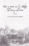 VIVIR Y MORIR EN LA MÁLAGA DEL XVII Y DEL XVIII ( tomo I )