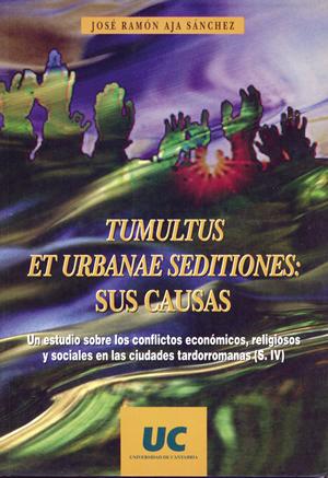 TUMULTUS ET URBANAE SEDITIONES : SUS CAUSAS : UN ESTUDIO SOBRE LOS CONFLICTOS ECONÓMICOS, RELIG