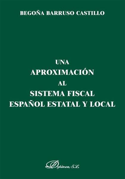 UNA APROXIMACIÓN AL SISTEMA FISCAL ESPAÑOL ESTATAL Y LOCAL