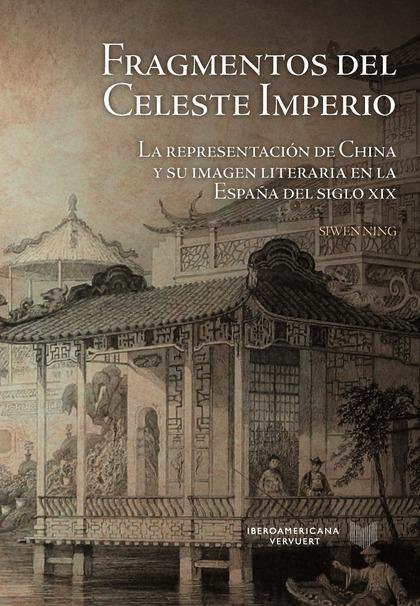 FRAGMENTOS DEL CELESTE IMPERIO. LA REPRESENTACIÓN DE CHINA Y SU IMAGEN LITERARIA EN LA ESPAÑA D